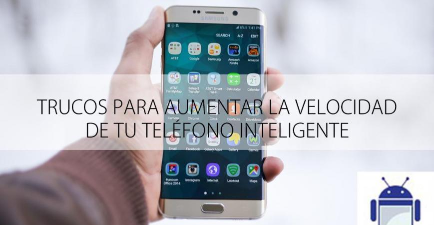 Trucos para aumentar la velocidad de tu teléfono inteligente