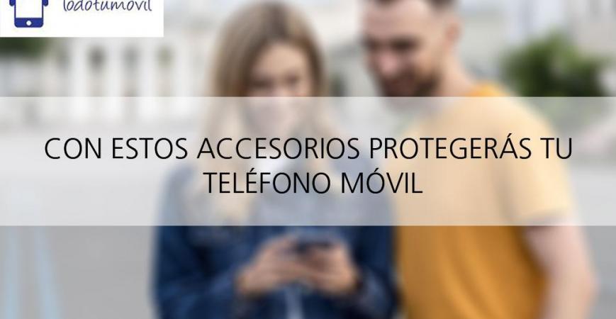 Accesorios imprescindibles en un teléfono nuevo